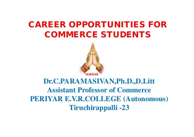 Dr.C.PARAMASIVAN,Ph.D.,D.Litt Assistant Professor of Commerce PERIYAR E.V.R.COLLEGE (Autonomous) Tiruchirappalli -23 CAREE...