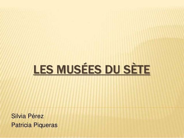 LES MUSÉES DU SÈTE  Silvia Pérez Patricia Piqueras