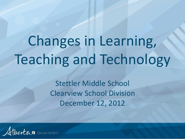Changes in Learning,Teaching and Technology  School Technology Services    Program Update andSchool         Stettler Middl...