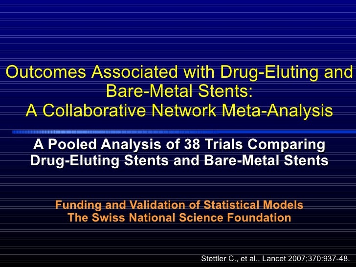 A Pooled Analysis of 38 Trials Comparing Drug-Eluting Stents and Bare-Metal Stents Funding and Validation of Statistical M...