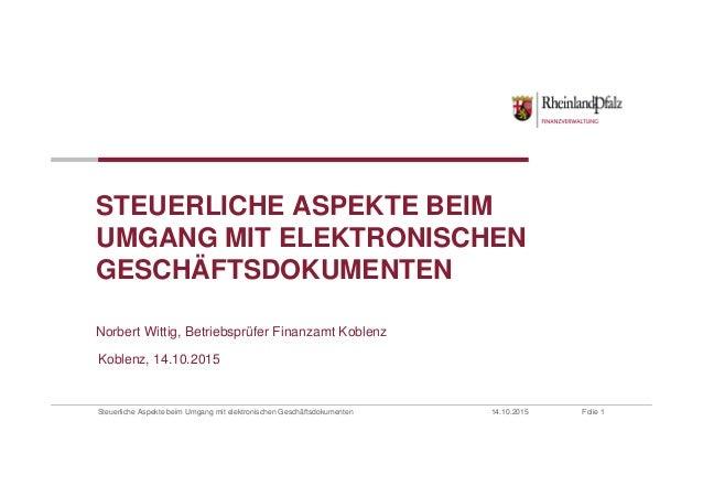 Steuerliche Aspekte beim Umgang mit elektronischen Geschäftsdokumenten 14.10.2015 Folie 1 STEUERLICHE ASPEKTE BEIM UMGANG ...