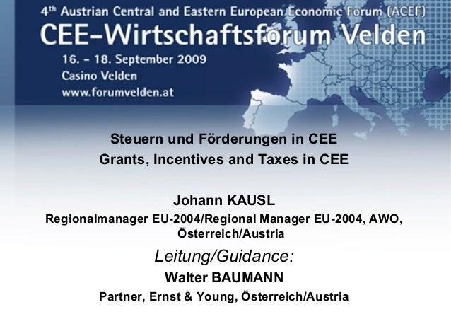 Seite 1 Steuern und Förderungen in CEE Grants, Incentives and Taxes in CEE Johann KAUSL Regionalmanager EU-2004/Regional M...