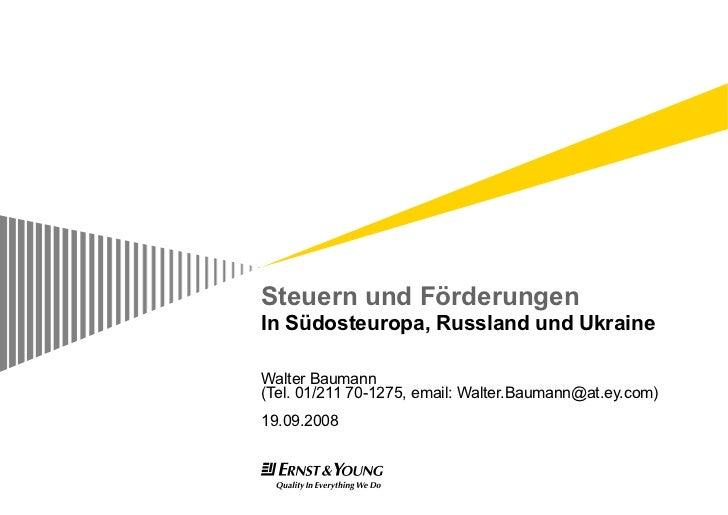 Steuern und Förderungen In Südosteuropa, Russland und Ukraine <ul><ul><li>Walter Baumann </li></ul></ul><ul><ul><li>(Tel. ...