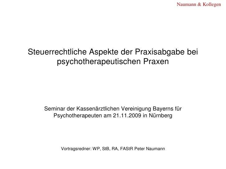 Naumann & Kollegen     Steuerrechtliche Aspekte der Praxisabgabe bei         psychotherapeutischen Praxen         Seminar ...