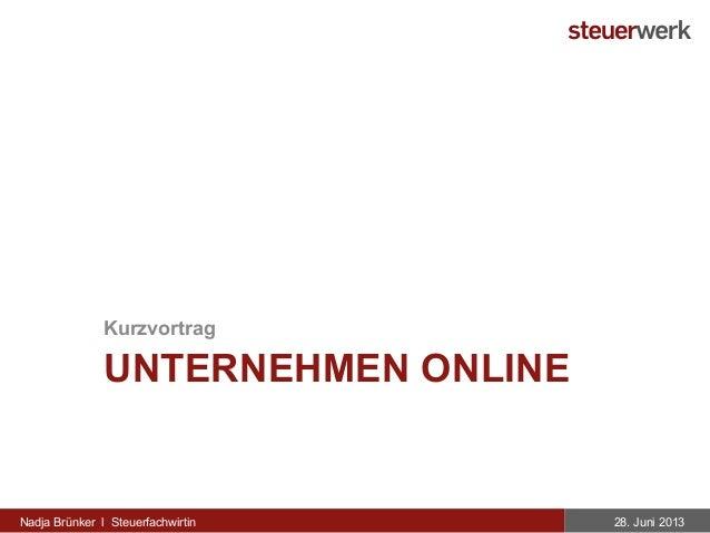 UNTERNEHMEN ONLINE Kurzvortrag 28. Juni 2013Nadja Brünker l Steuerfachwirtin
