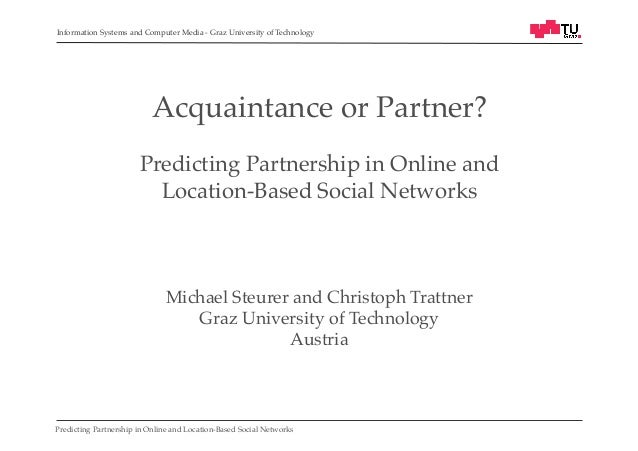 Information Systems and Computer Media - Graz University of Technology!  Acquaintance or Partner? ! ! Predicting Partnersh...