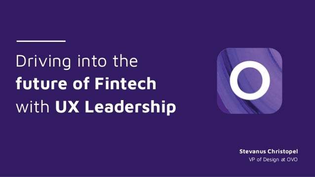 Driving into the future of Fintech with UX Leadership Stevanus Christopel VP of Design at OVO
