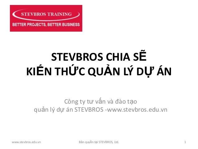 STEVBROS CHIA SẼ         KIẾN THỨC QUẢN LÝ DỰ ÁN                        Công ty tư vấn và đào tạo              quản lý dự ...