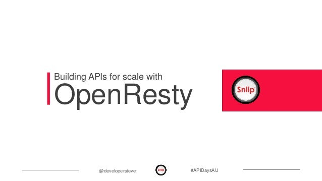 @developersteve #APIDaysAU OpenResty Building APIs for scale with