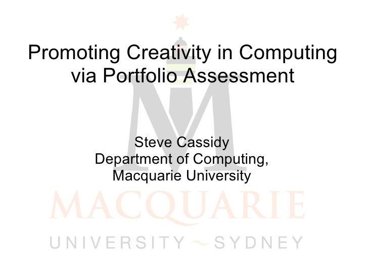 Promoting Creativity in Computing via Portfolio Assessment Steve Cassidy  Department of Computing,  Macquarie University