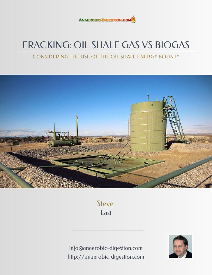 FRACKING: OIL SHALE GAS VS BIOGAS  CONSIDERING THE USE OF THE OIL SHALE ENERGY BOUNTY                        Steve        ...