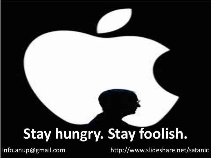 Stay hungry. Stay foolish. Info.anup@gmail.com   http://www.slideshare.net/satanic
