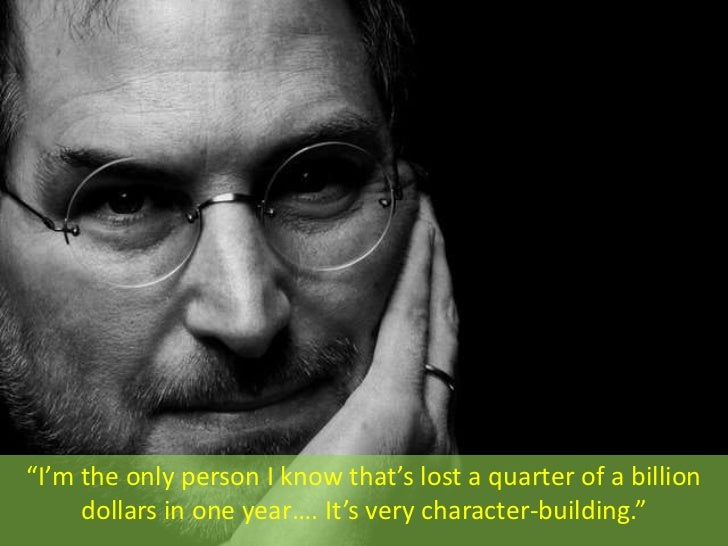 """""""I'm the only person I know that's lost a quarter of a billion      dollars in one year…. It's very character-building."""""""