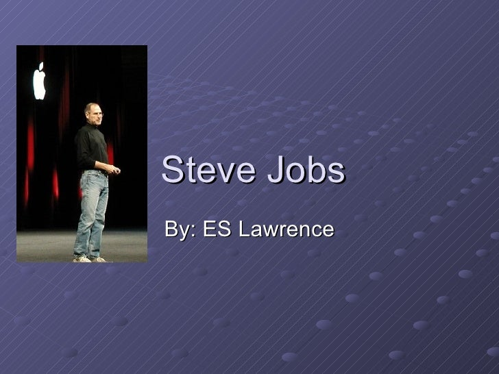 Steve Jobs By: ES Lawrence