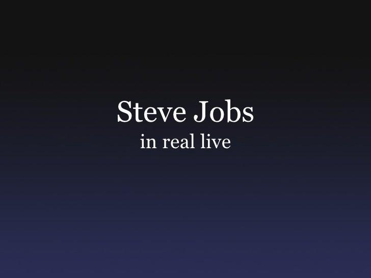 Steve Jobs in real live