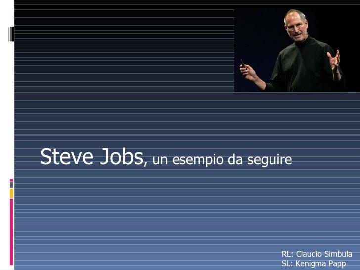 Steve Jobs , un esempio da seguire RL: Claudio Simbula SL: Kenigma Papp