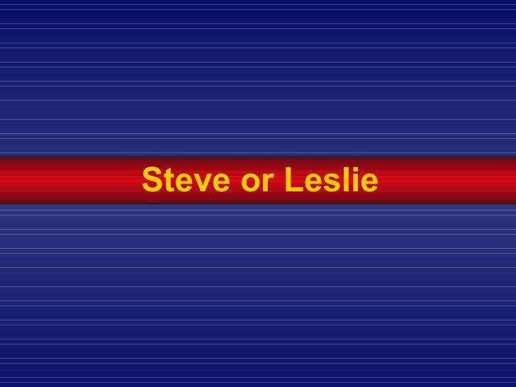 Steve or Leslie