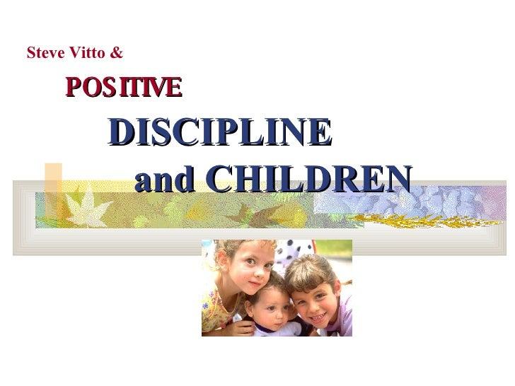 POSITIVE   DISCIPLINE    and CHILDREN Steve Vitto &