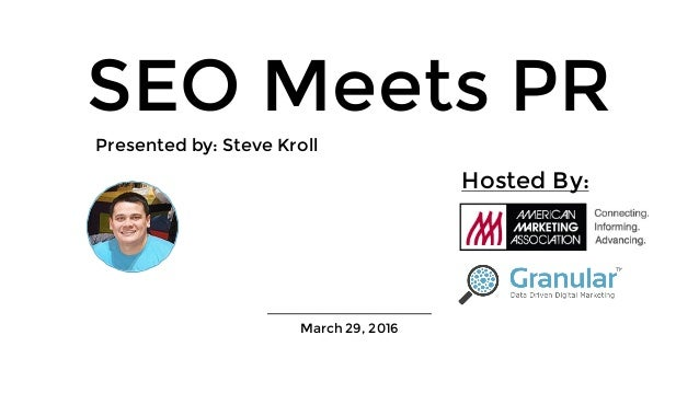 _________________________ March 29, 2016 SEO Meets PR Presented by: Steve Kroll Hosted By: