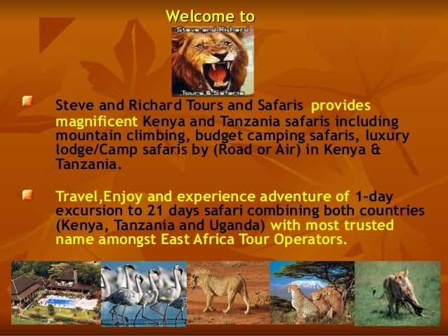 Welcome toWelcome to Steve and Richard Tours and Safaris provides magnificent Kenya and Tanzania safaris including mountai...