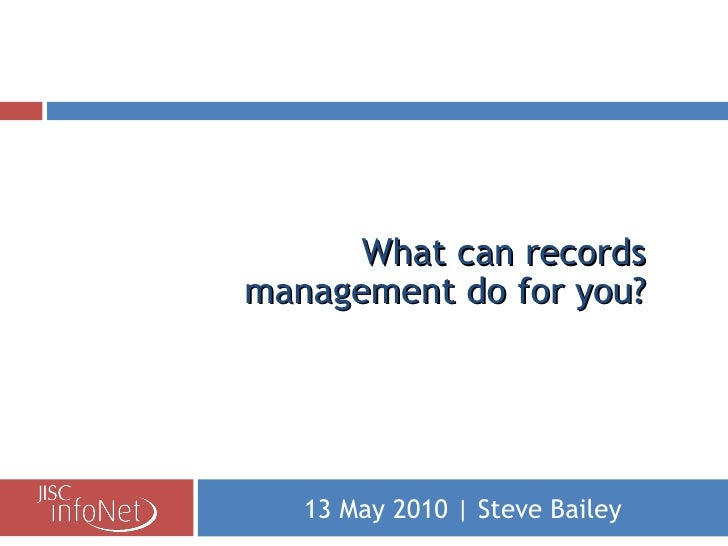 What can records management do for you? 13 May 2010 | Steve Bailey