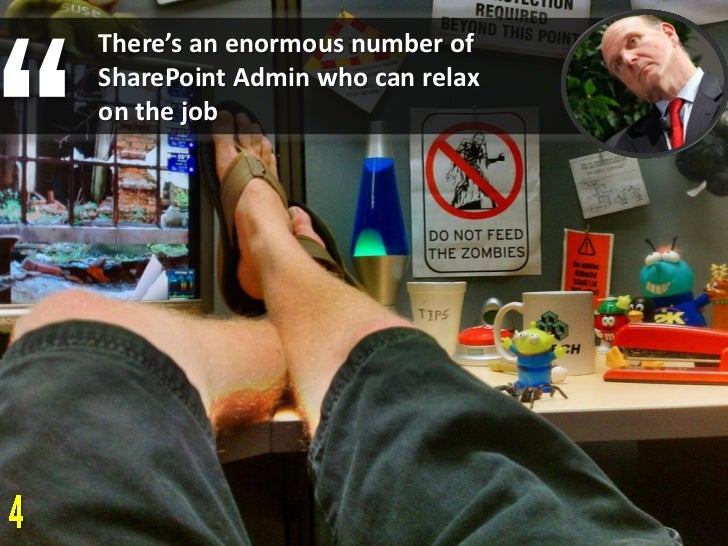 There's an enormous number ofSharePoint Admin who can relaxon the job