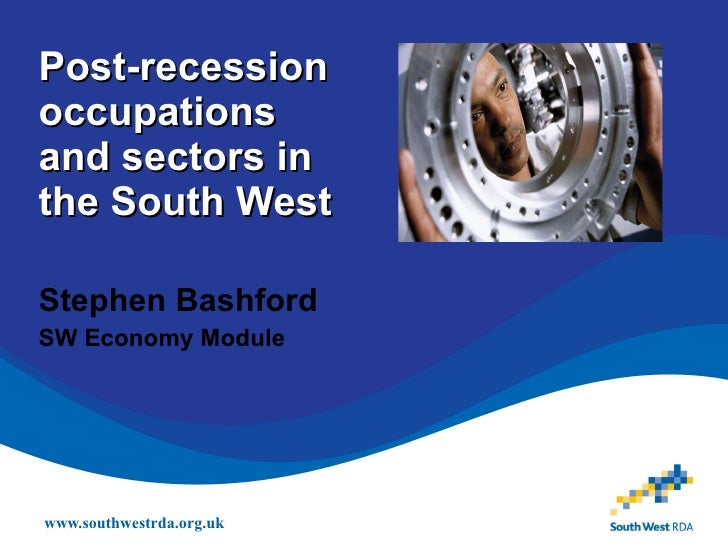 Post-recession occupations and sectors in the South West Stephen Bashford SW Economy Module