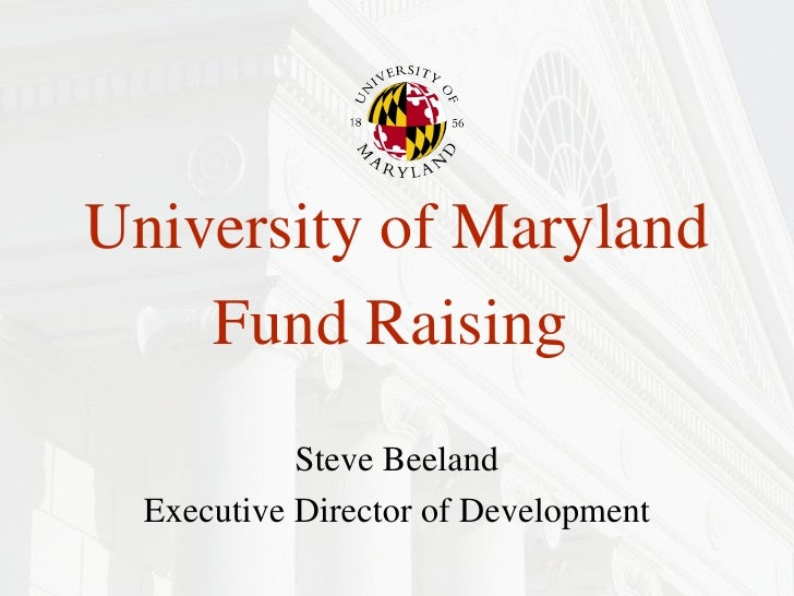 University of Maryland Fund Raising   Steve Beeland Executive Director of Development