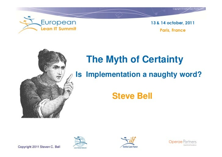 Copyright © Institut Lean France 2011                                  The Myth of Certainty                              ...