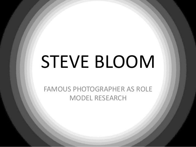 STEVE BLOOMFAMOUS PHOTOGRAPHER AS ROLE      MODEL RESEARCH