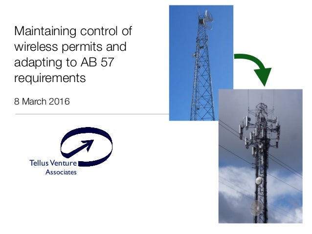TellusVenture Associates ® Maintaining control of wireless permits and adapting to AB 57 requirements 8 March 2016