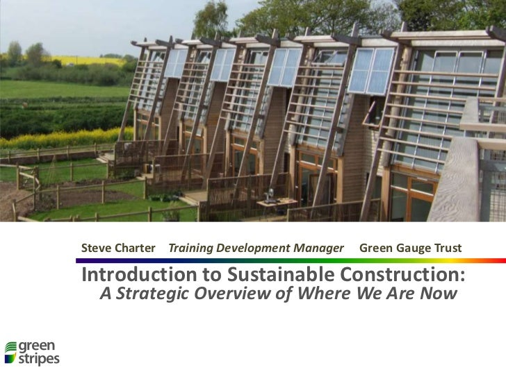 Introduction to Sustainable Construction: A Strategic Overview of Where We Are Now<br />Steve Charter    Training Developm...