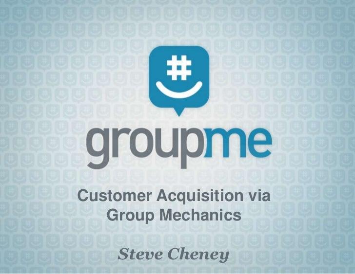 Customer Acquisition via Group Mechanics<br />Steve Cheney<br />