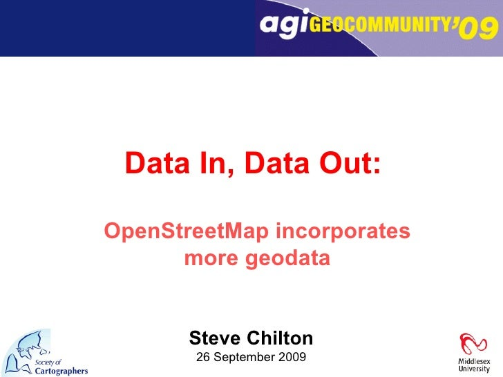 Steve Chilton 26 September 2009 Data In, Data Out:  OpenStreetMap incorporates more geodata