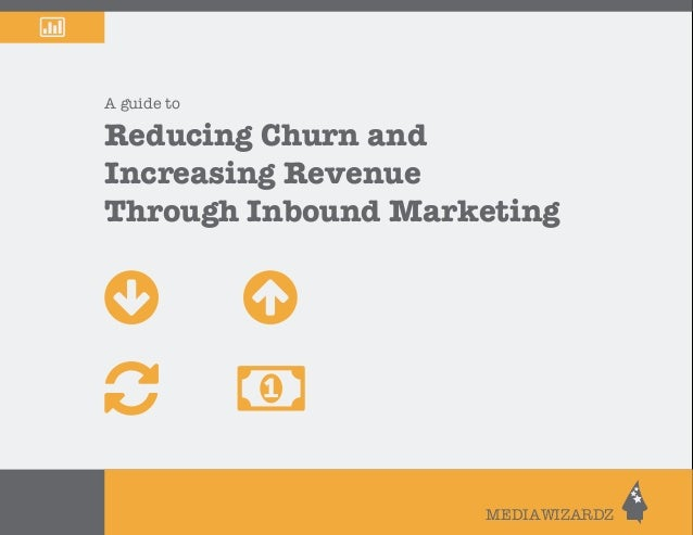 A guide to Reducing Churn and Increasing Revenue Through Inbound Marketing MEDIAWIZARDZ