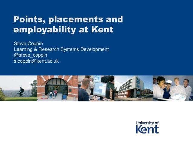 Points, placements andemployability at KentSteve CoppinLearning & Research Systems Development@steve_coppins.coppin@kent.a...