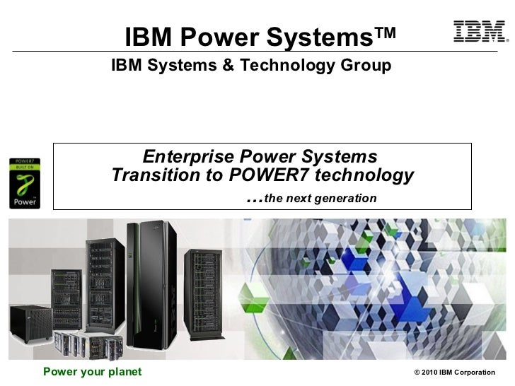 Enterprise Power Systems  Transition to POWER7 technology … the next generation