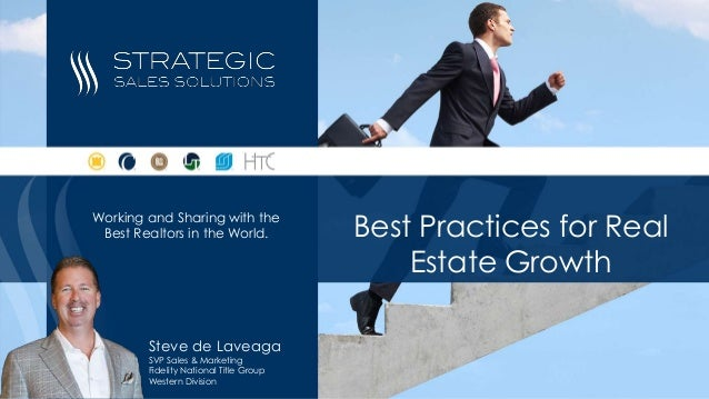 Best Practices for Real Estate Growth Steve de Laveaga SVP Sales & Marketing Fidelity National Title Group Western Divisio...