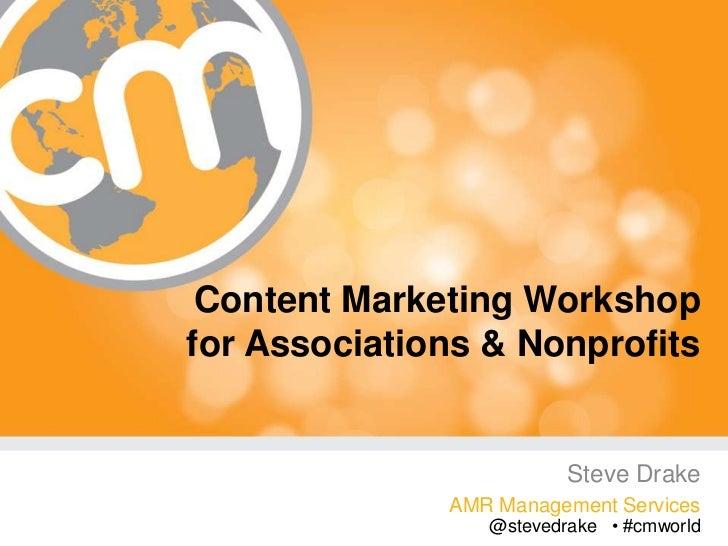 Content Marketing Workshopfor Associations & Nonprofits                         Steve Drake              AMR Management Se...