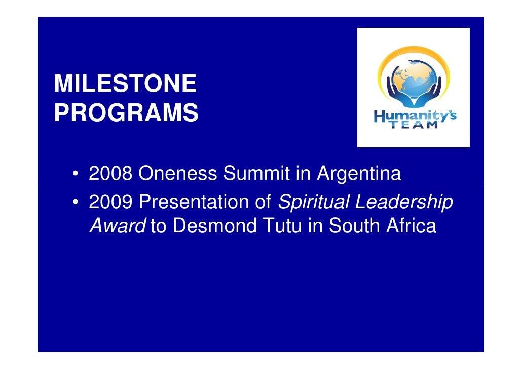 MILESTONE PROGRAMS   • 2008 Oneness Summit in Argentina  • 2009 Presentation of Spiritual Leadership    Award to Desmond T...