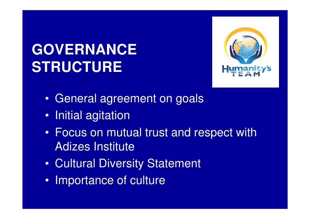 GOVERNANCE STRUCTURE   • General agreement on goals  • Initial agitation  • Focus on mutual trust and respect with    Adiz...