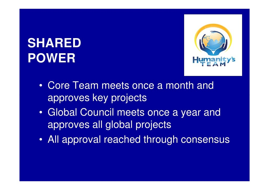 SHARED POWER   • Core Team meets once a month and    approves key projects  • Global Council meets once a year and    appr...
