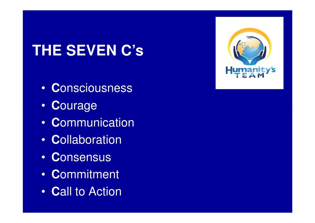 THE SEVEN C's   •   Consciousness  •   Courage  •   Communication  •   Collaboration  •   Consensus  •   Commitment  •   C...