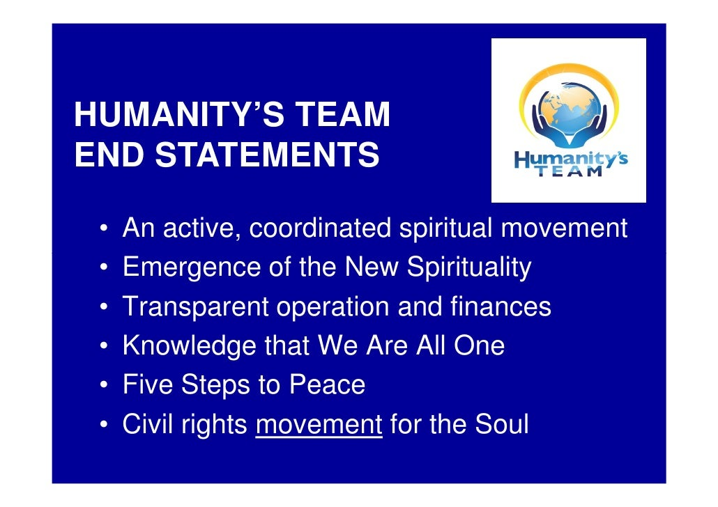HUMANITY'S TEAM END STATEMENTS   •   An active, coordinated spiritual movement  •   Emergence of the New Spirituality  •  ...