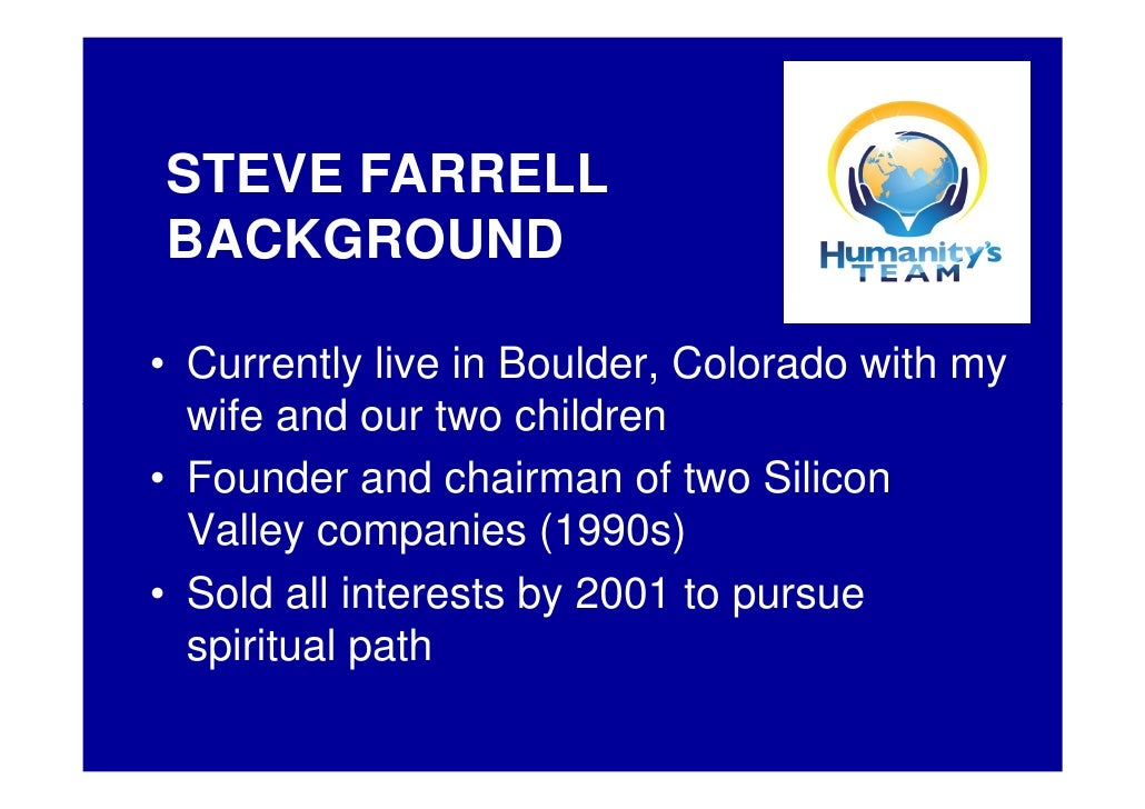 STEVE FARRELL BACKGROUND  • Currently live in Boulder, Colorado with my   wife and our two children • Founder and chairman...