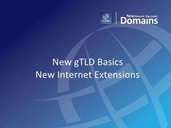New gTLD Basics New Internet Extensions