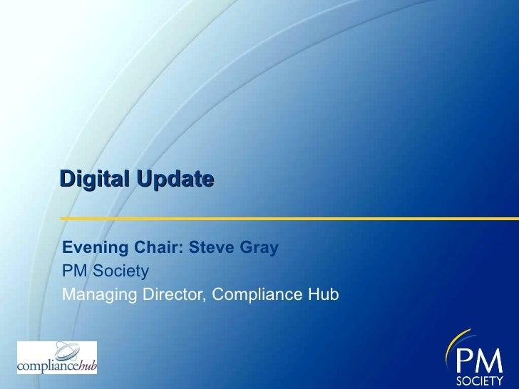 Digital Update Evening Chair: Steve Gray PM Society Managing Director, Compliance Hub