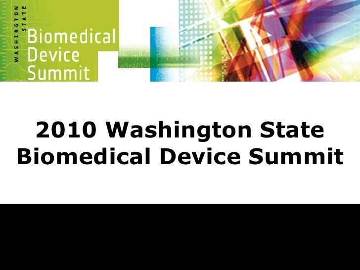 2010 Washington StateBiomedical Device Summit<br />