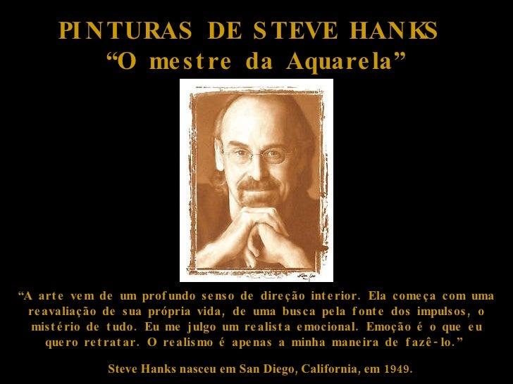 """PINTURAS DE STEVE HANKS  """" O mestre da Aquarela"""" Steve Hanks nasceu em San Diego, California, em 1949. """" A arte vem de um ..."""