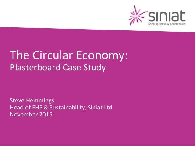 The Circular Economy: Plasterboard Case Study Steve Hemmings Head of EHS & Sustainability, Siniat Ltd November 2015